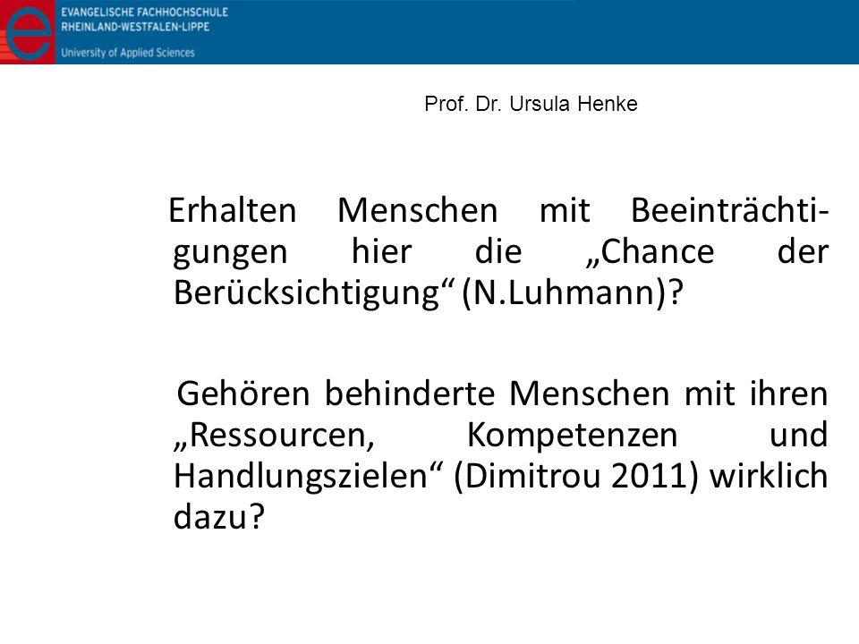 """Prof. Dr. Ursula Henke Erhalten Menschen mit Beeinträchti-gungen hier die """"Chance der Berücksichtigung (N.Luhmann)"""