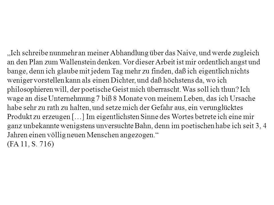 """""""Ich schreibe nunmehr an meiner Abhandlung über das Naive, und werde zugleich an den Plan zum Wallenstein denken."""