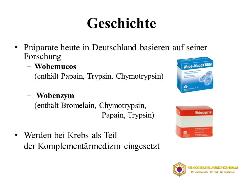 Geschichte Präparate heute in Deutschland basieren auf seiner Forschung. Wobemucos. (enthält Papain, Trypsin, Chymotrypsin)