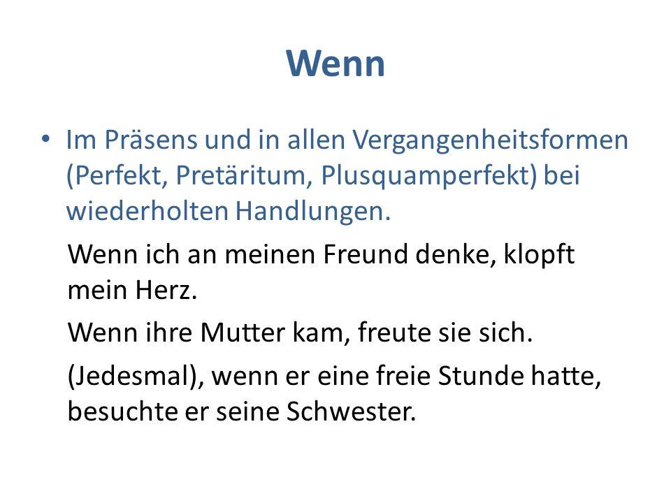 WennIm Präsens und in allen Vergangenheitsformen (Perfekt, Pretäritum, Plusquamperfekt) bei wiederholten Handlungen.