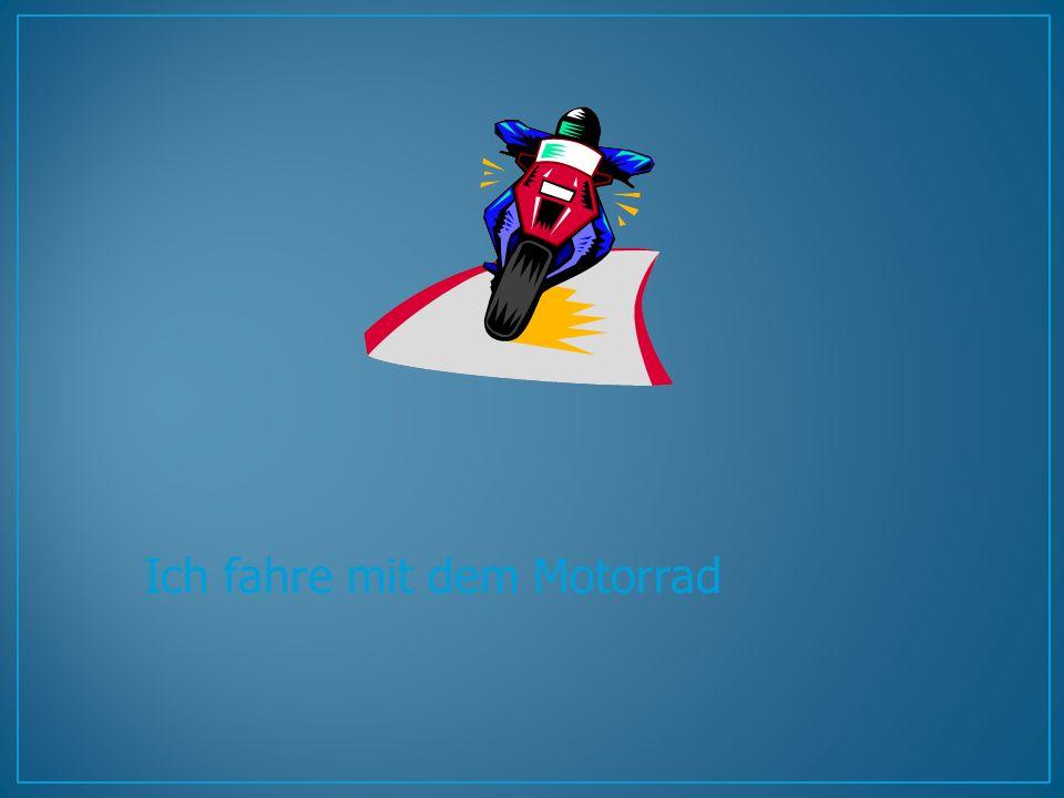 Ich fahre mit dem Motorrad