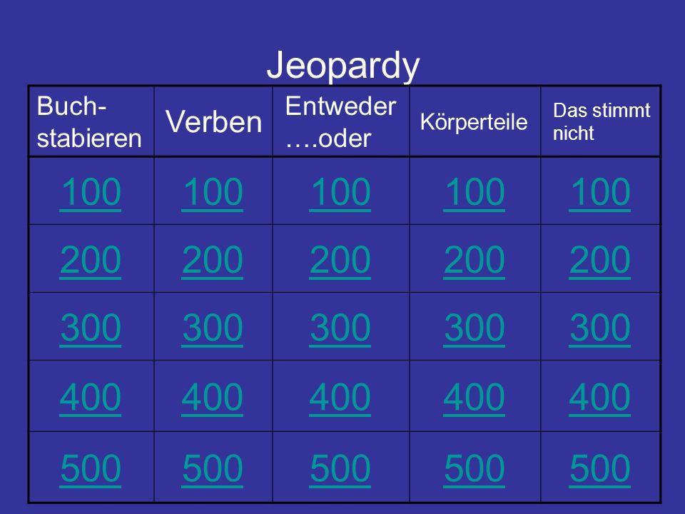 Jeopardy 100 200 300 400 500 Verben Buch-stabieren Entweder….oder