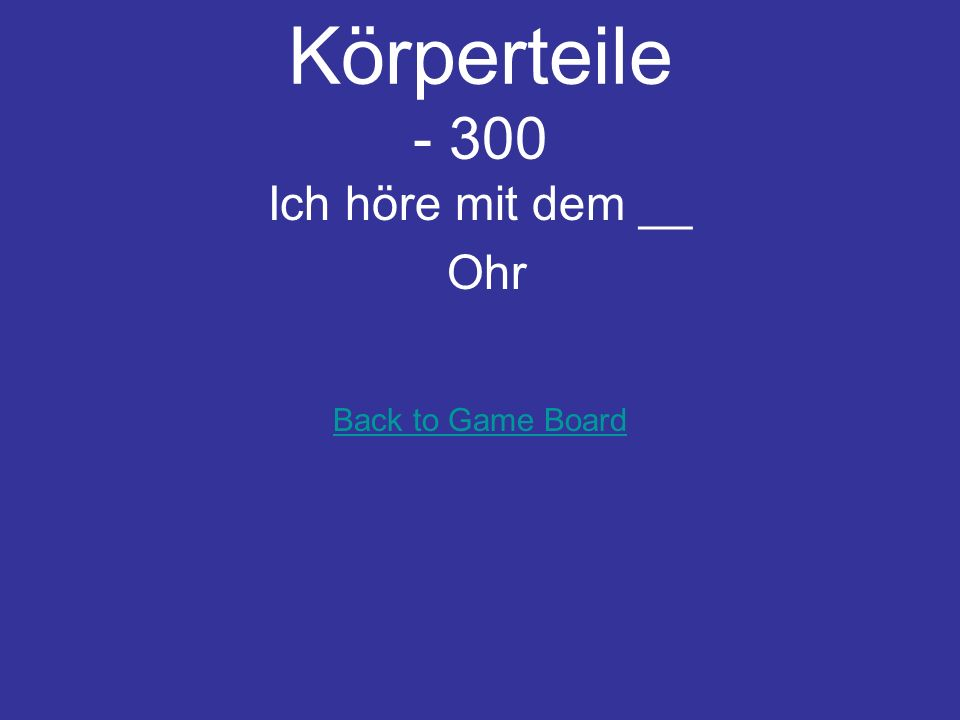 Körperteile - 300 Ich höre mit dem __ Ohr Back to Game Board