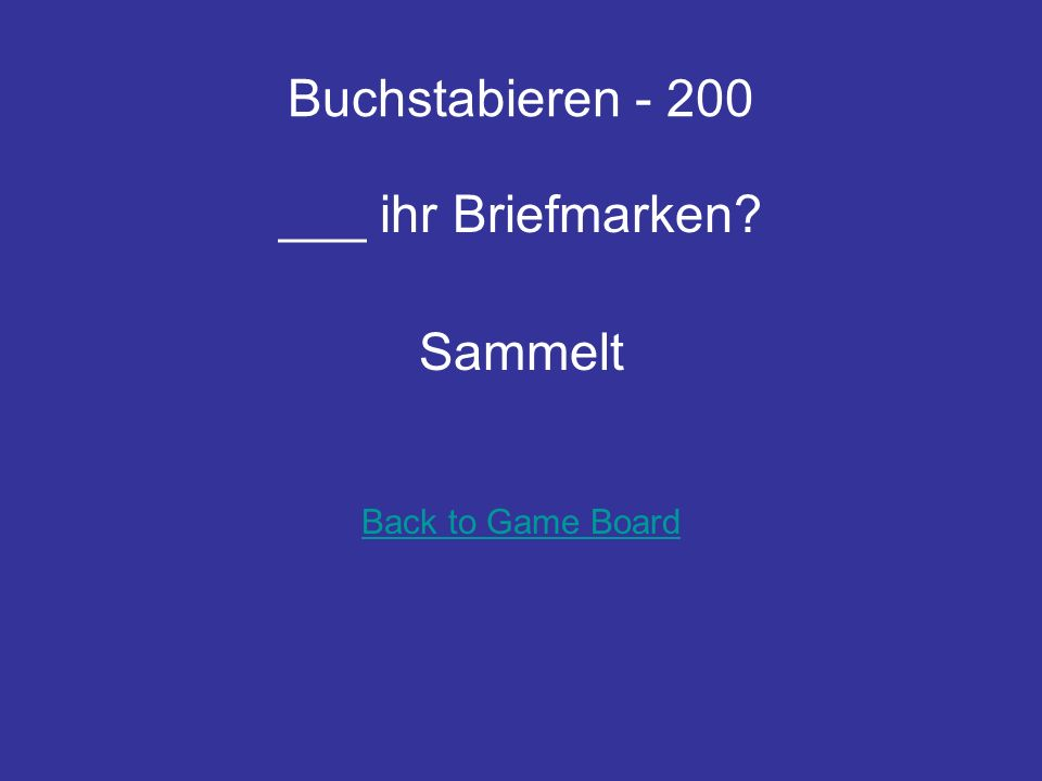 Buchstabieren - 200 ___ ihr Briefmarken Sammelt Back to Game Board