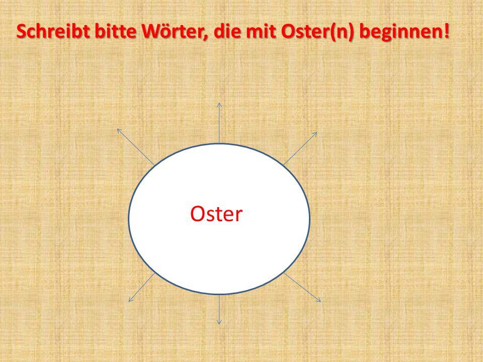 Schreibt bitte Wörter, die mit Oster(n) beginnen!
