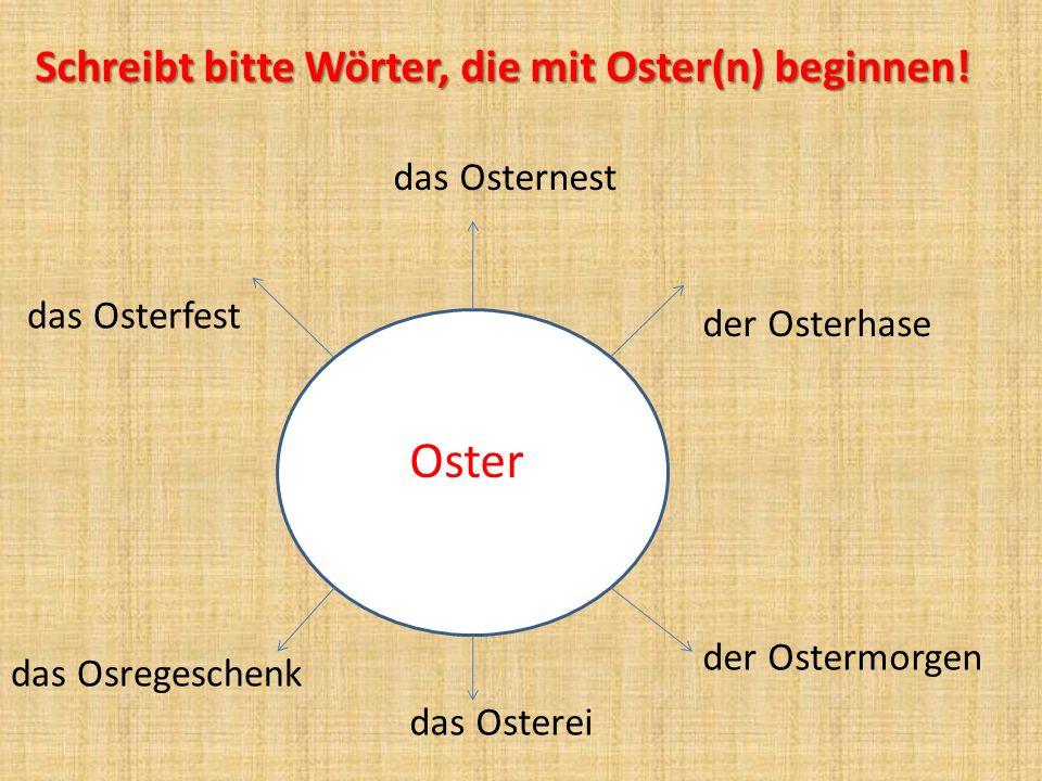 Oster Schreibt bitte Wörter, die mit Oster(n) beginnen! das Osternest