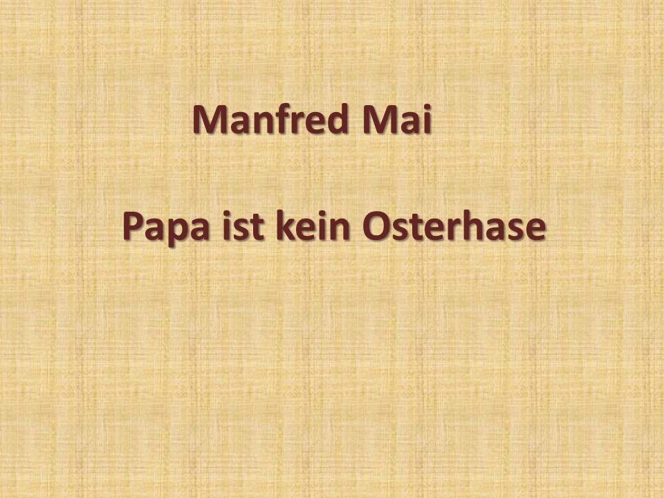 Manfred Mai Papa ist kein Osterhase
