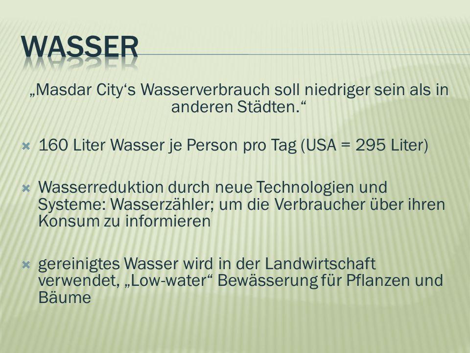 """wasser """"Masdar City's Wasserverbrauch soll niedriger sein als in anderen Städten. 160 Liter Wasser je Person pro Tag (USA = 295 Liter)"""
