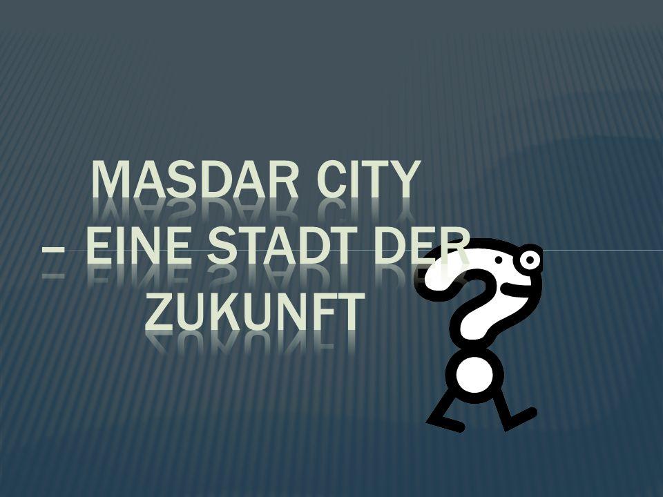 Masdar City – Eine stadt der zukunft