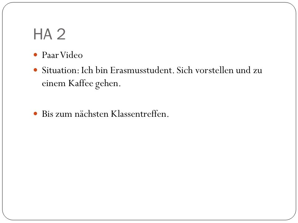 HA 2 Paar Video. Situation: Ich bin Erasmusstudent.