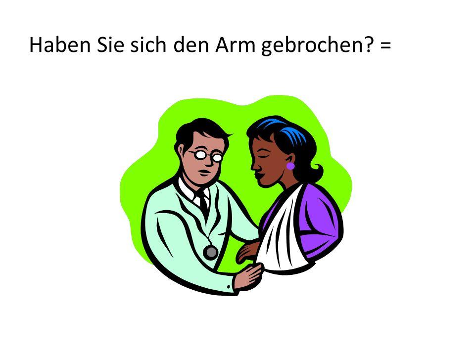 Haben Sie sich den Arm gebrochen =