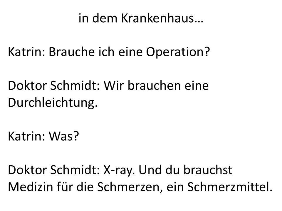 in dem Krankenhaus… Katrin: Brauche ich eine Operation Doktor Schmidt: Wir brauchen eine Durchleichtung.