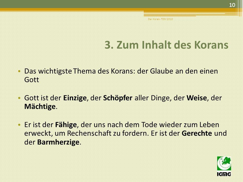 Der Koran- TOM 2010 3. Zum Inhalt des Korans. Das wichtigste Thema des Korans: der Glaube an den einen Gott.