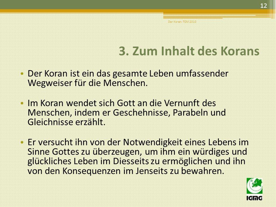 Der Koran- TOM 2010 3. Zum Inhalt des Korans. Der Koran ist ein das gesamte Leben umfassender Wegweiser für die Menschen.