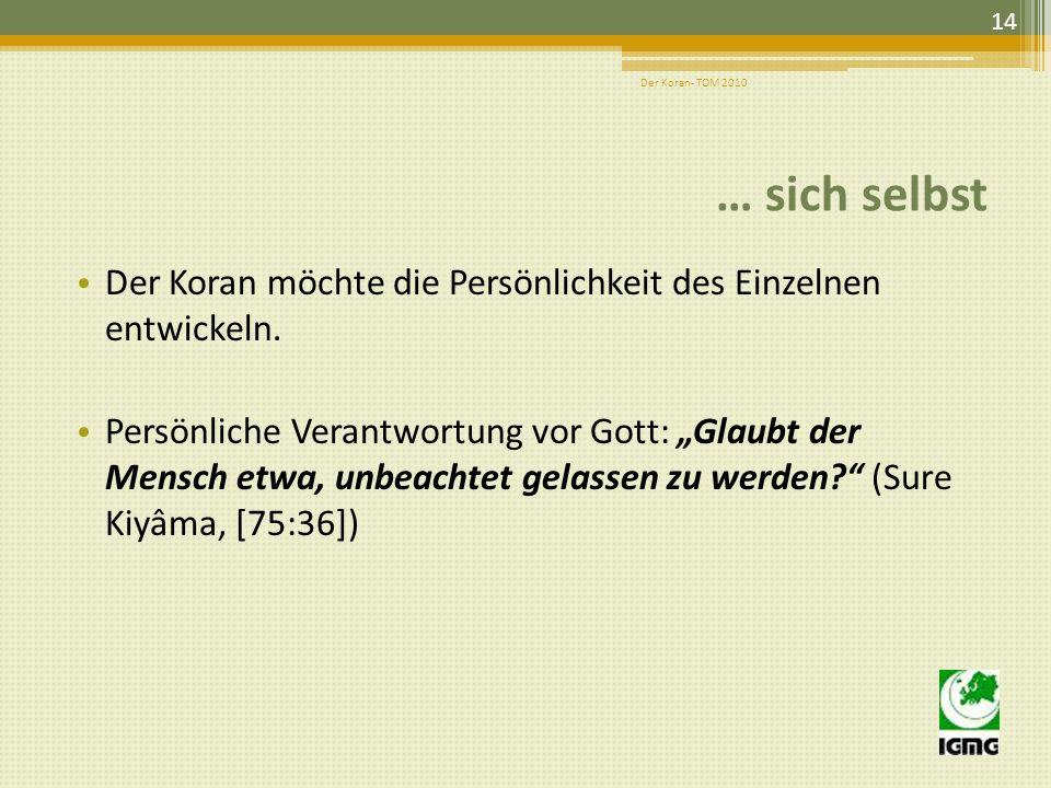 Der Koran- TOM 2010 … sich selbst. Der Koran möchte die Persönlichkeit des Einzelnen entwickeln.