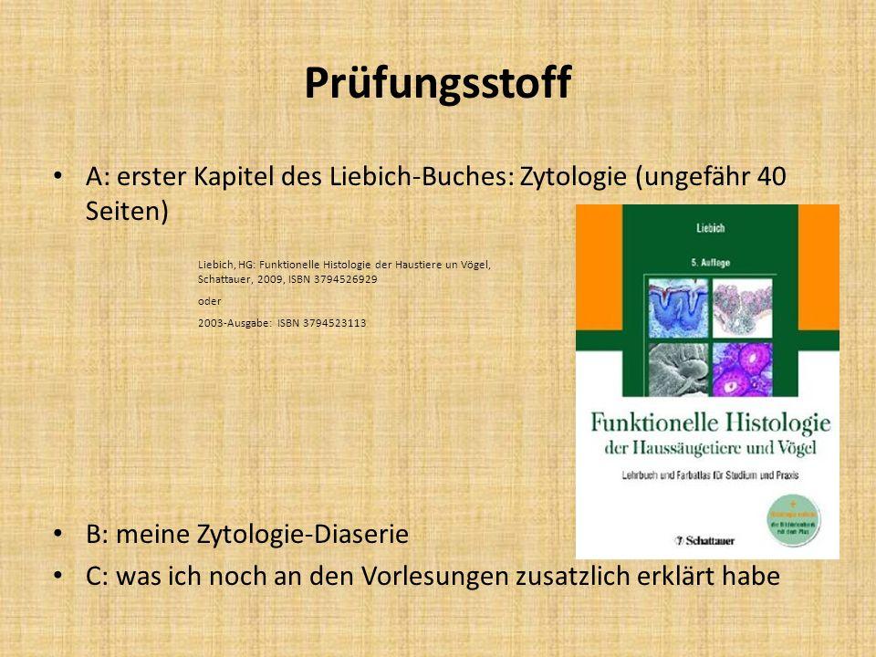 Prüfungsstoff A: erster Kapitel des Liebich-Buches: Zytologie (ungefähr 40 Seiten) B: meine Zytologie-Diaserie.