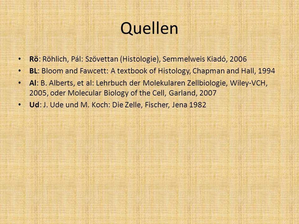 Quellen Rö: Röhlich, Pál: Szövettan (Histologie), Semmelweis Kiadó, 2006. BL: Bloom and Fawcett: A textbook of Histology, Chapman and Hall, 1994.