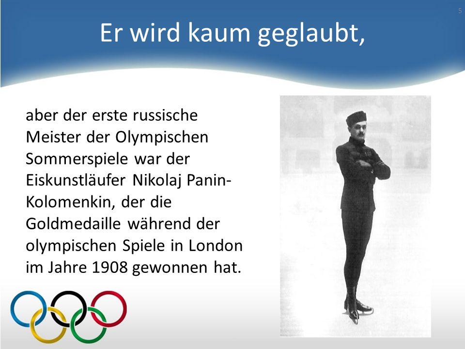 Er wird kaum geglaubt, aber der erste russische Meister der Olympischen Sommerspiele war der Eiskunstläufer Nikolaj Panin-