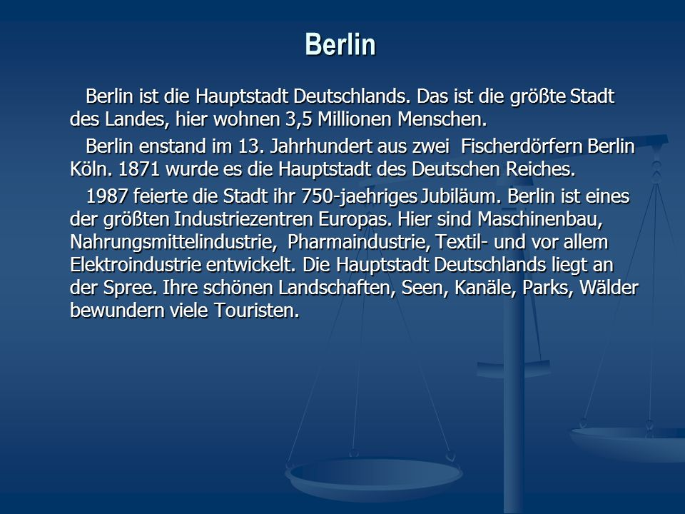 Berlin Berlin ist die Hauptstadt Deutschlands. Das ist die größte Stadt des Landes, hier wohnen 3,5 Millionen Menschen.