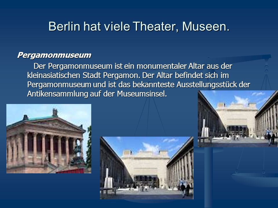 Berlin hat viele Theater, Museen.