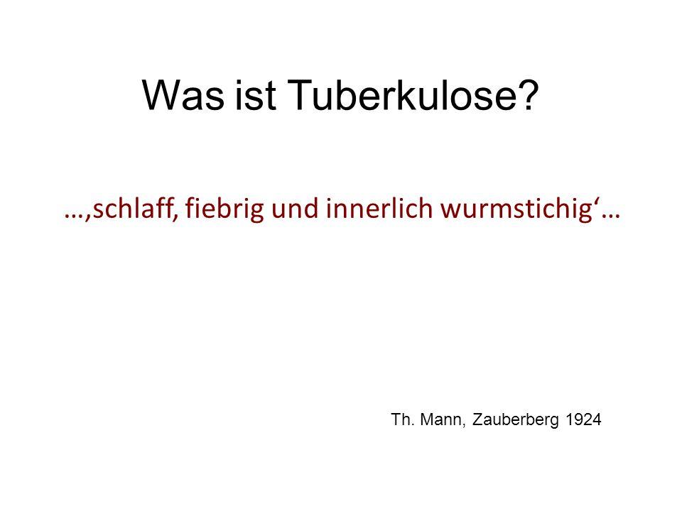 Was ist Tuberkulose …'schlaff, fiebrig und innerlich wurmstichig'…