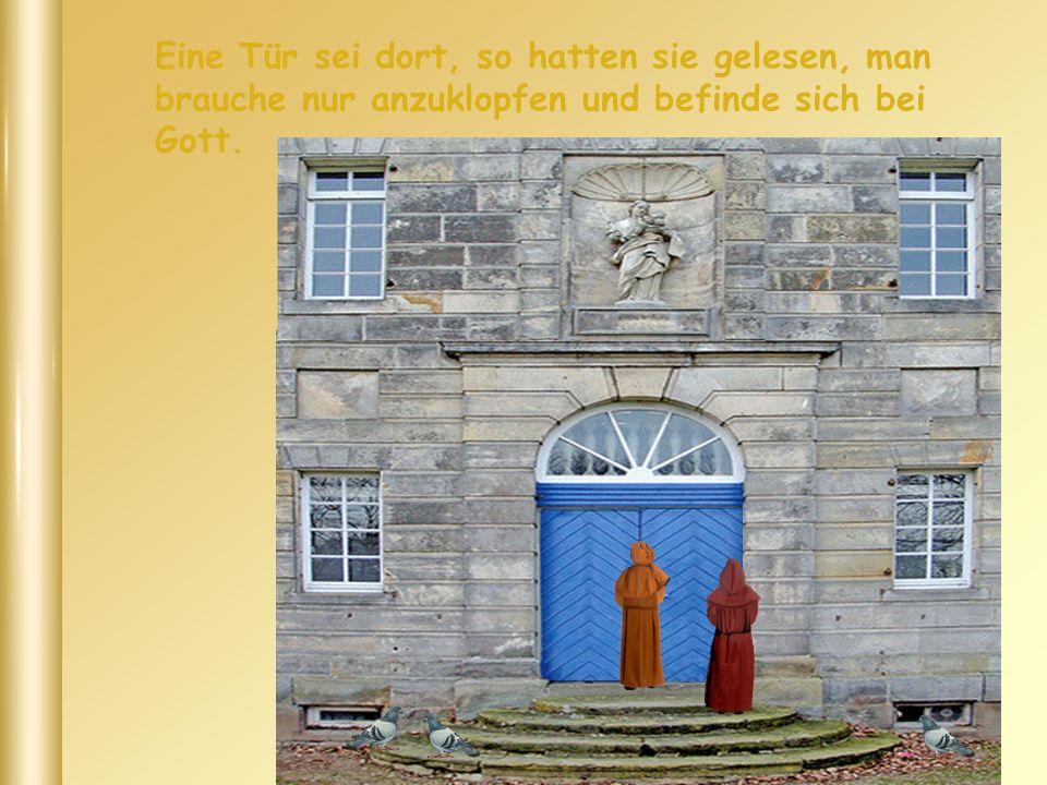 Eine Tür sei dort, so hatten sie gelesen, man brauche nur anzuklopfen und befinde sich bei Gott.