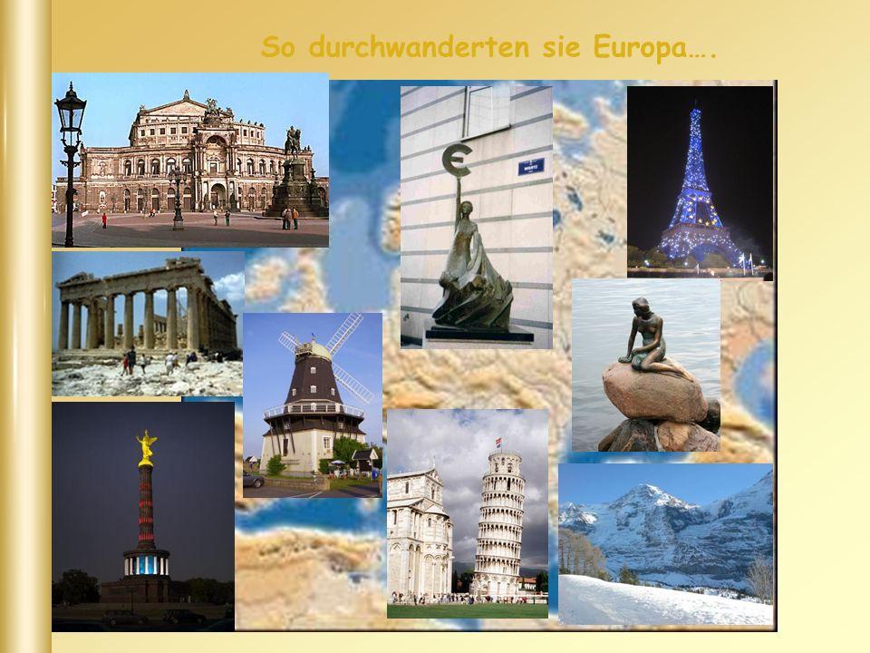 So durchwanderten sie Europa….
