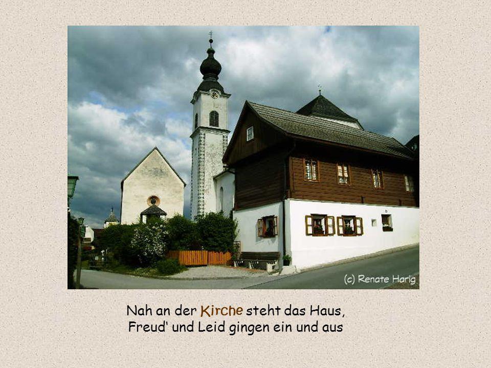 Nah an der Kirche steht das Haus, Freud' und Leid gingen ein und aus