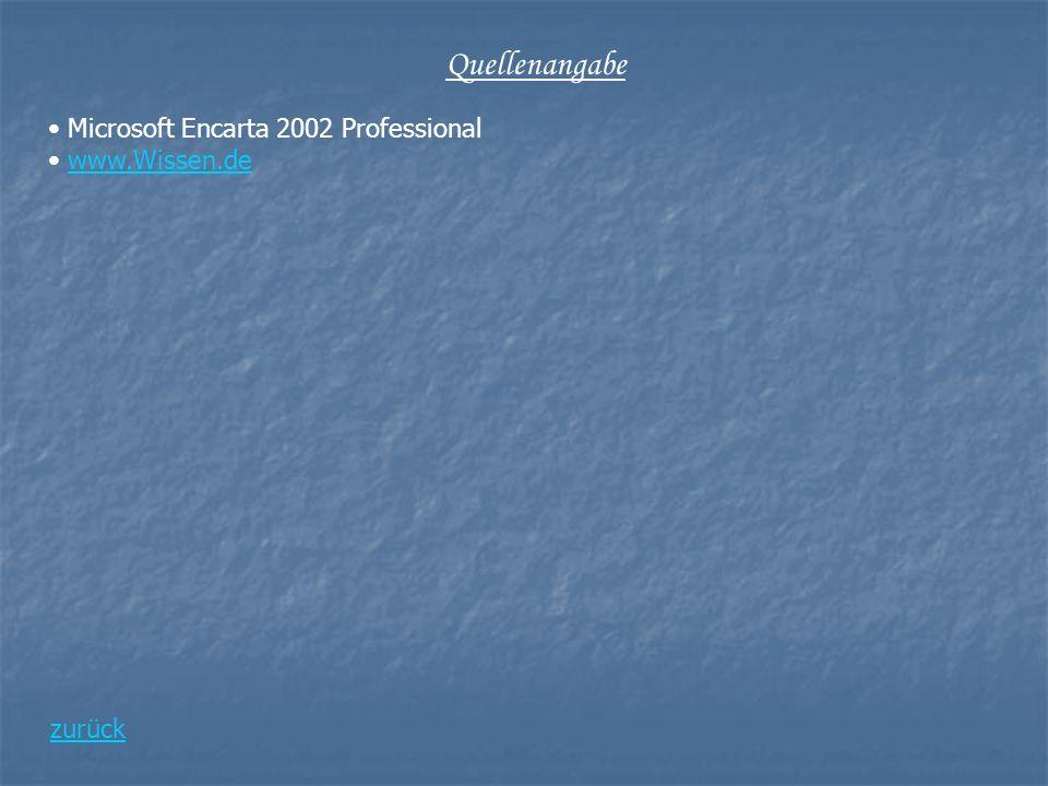 Quellenangabe Microsoft Encarta 2002 Professional www.Wissen.de zurück