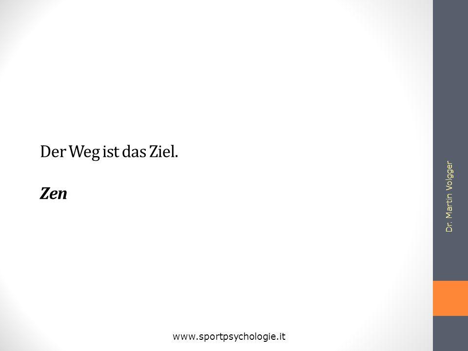 Der Weg ist das Ziel. Zen Dr. Martin Volgger www.sportpsychologie.it