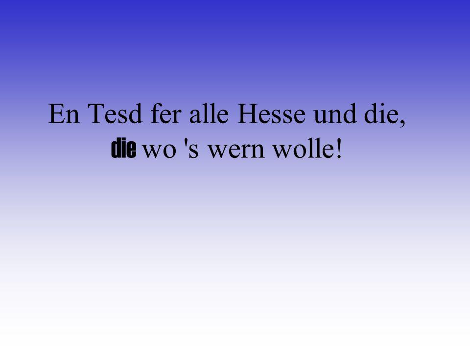 En Tesd fer alle Hesse und die, die wo s wern wolle!