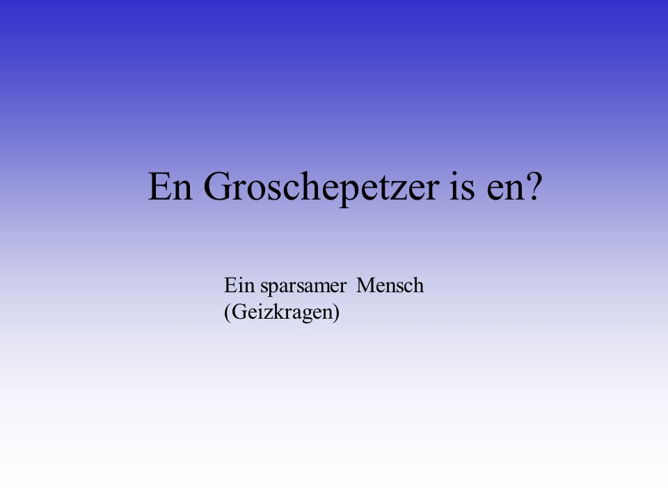 En Groschepetzer is en Ein sparsamer Mensch (Geizkragen)