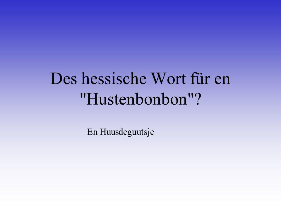 Des hessische Wort für en Hustenbonbon