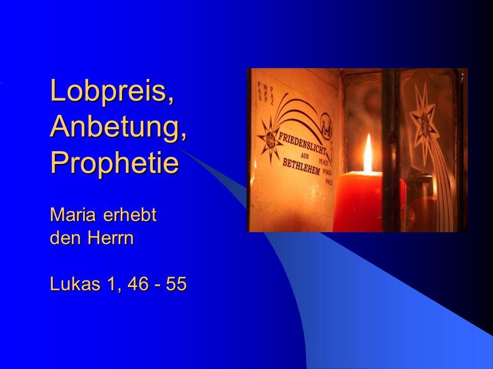 Lobpreis, Anbetung, Prophetie Maria erhebt den Herrn Lukas 1, 46 - 55