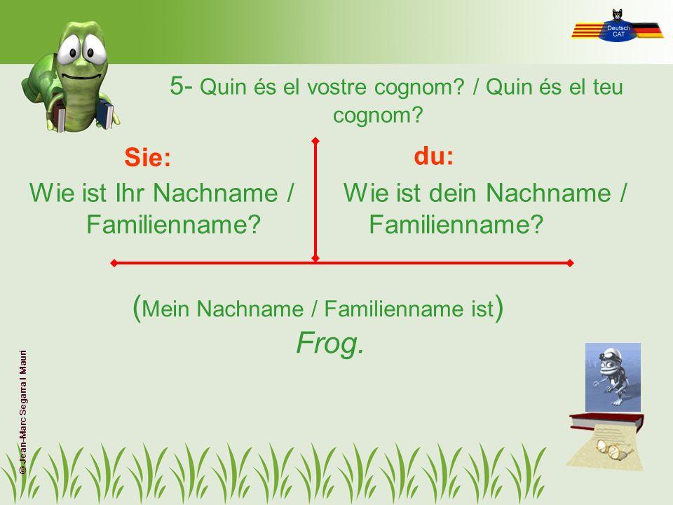 5- Quin és el vostre cognom / Quin és el teu cognom