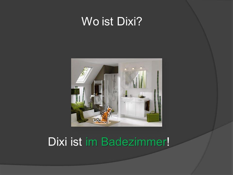 Wo ist Dixi Dixi ist im Badezimmer!