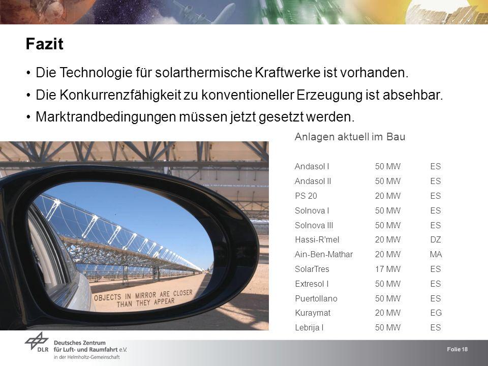 Fazit Die Technologie für solarthermische Kraftwerke ist vorhanden.