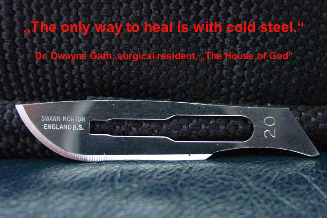 """The only way to heal is with cold steel."