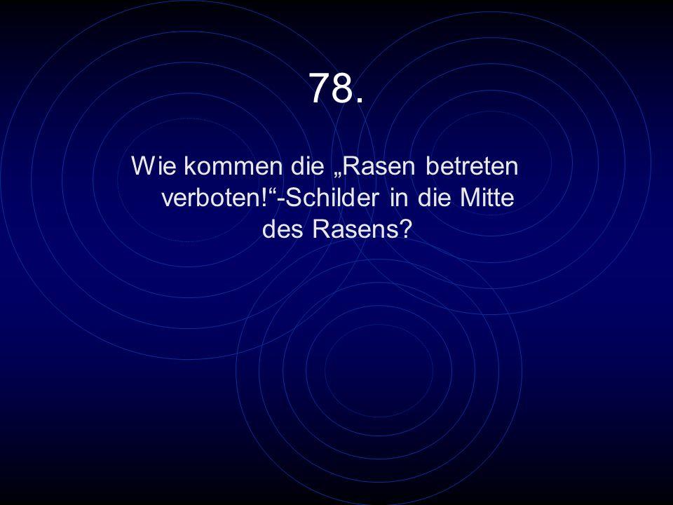"""78. Wie kommen die """"Rasen betreten verboten! -Schilder in die Mitte des Rasens"""