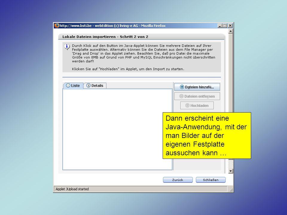Dann erscheint eine Java-Anwendung, mit der man Bilder auf der eigenen Festplatte aussuchen kann …