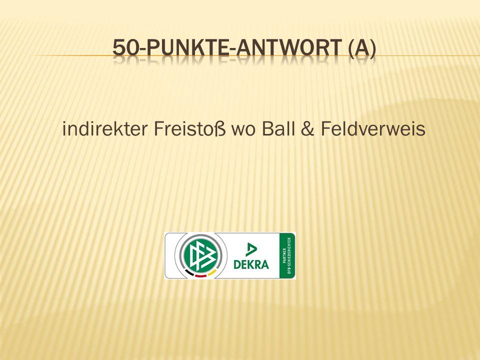 indirekter Freistoß wo Ball & Feldverweis
