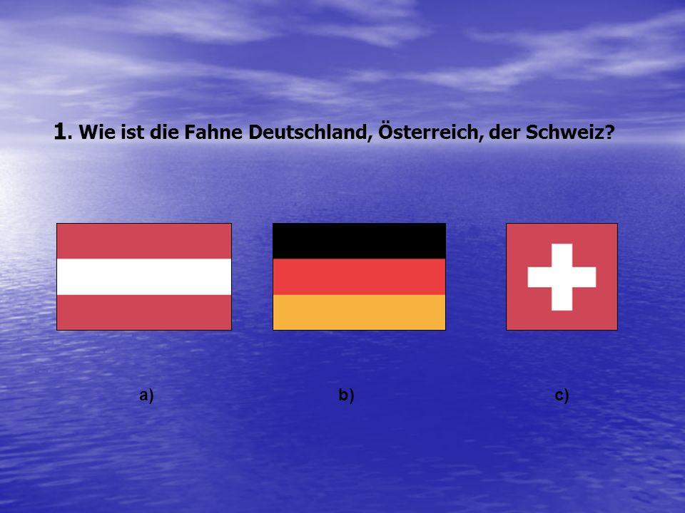 1. Wie ist die Fahne Deutschland, Österreich, der Schweiz