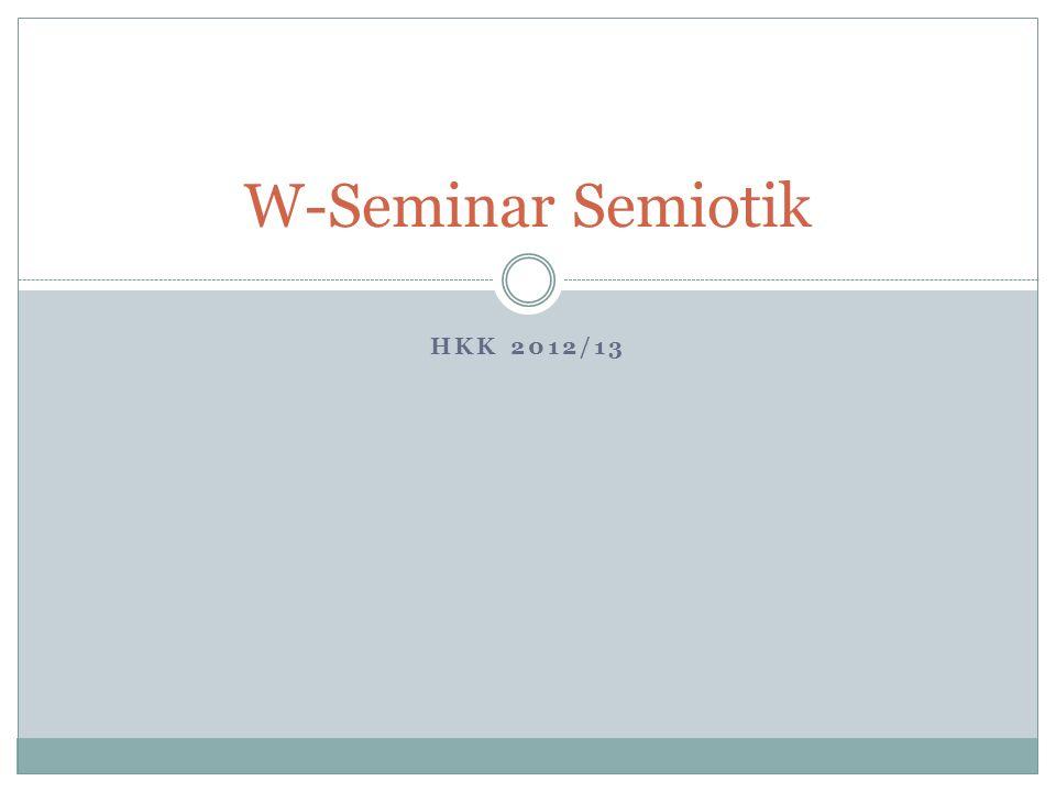 W-Seminar Semiotik HKK 2012/13