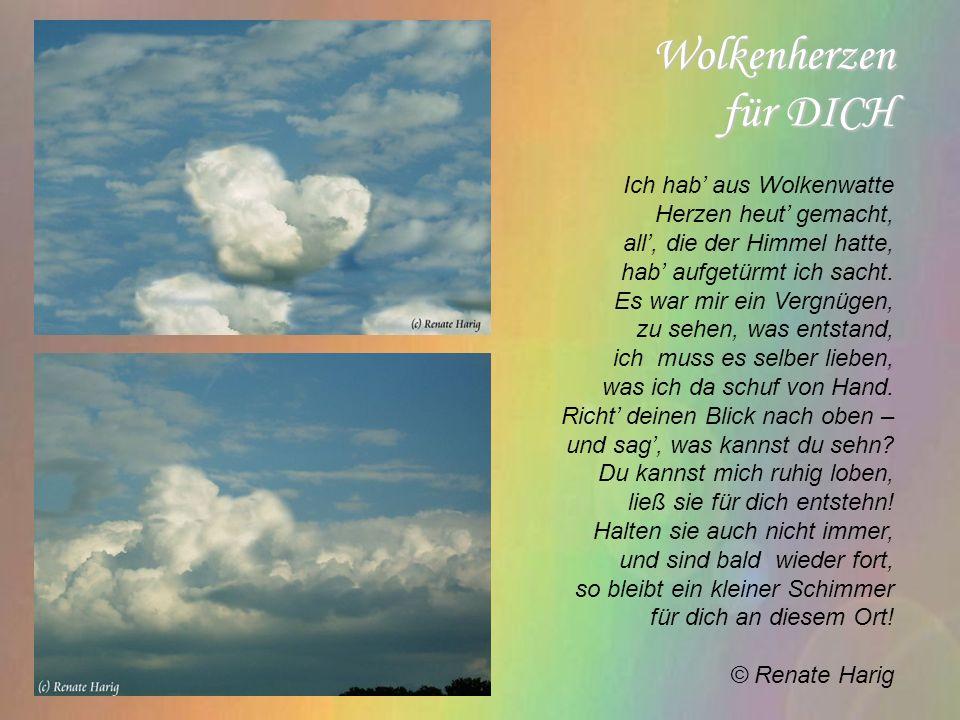 Wolkenherzen für DICH Ich hab' aus Wolkenwatte Herzen heut' gemacht,