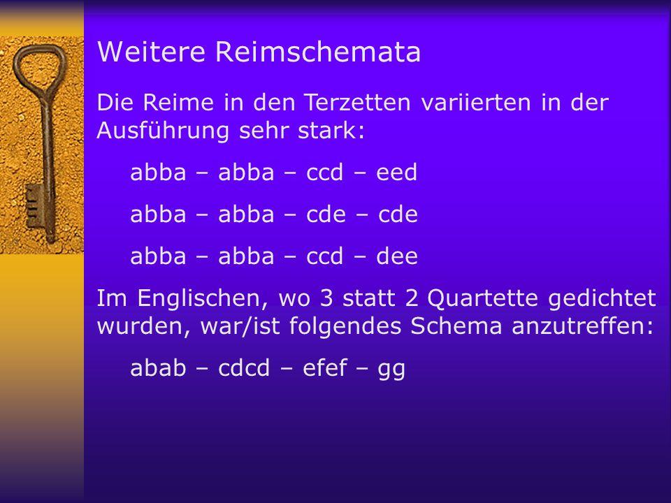 Weitere Reimschemata Die Reime in den Terzetten variierten in der Ausführung sehr stark: abba – abba – ccd – eed.