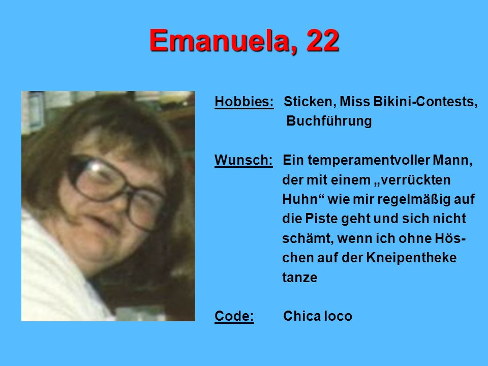 Emanuela, 22 Hobbies: Sticken, Miss Bikini-Contests, Buchführung