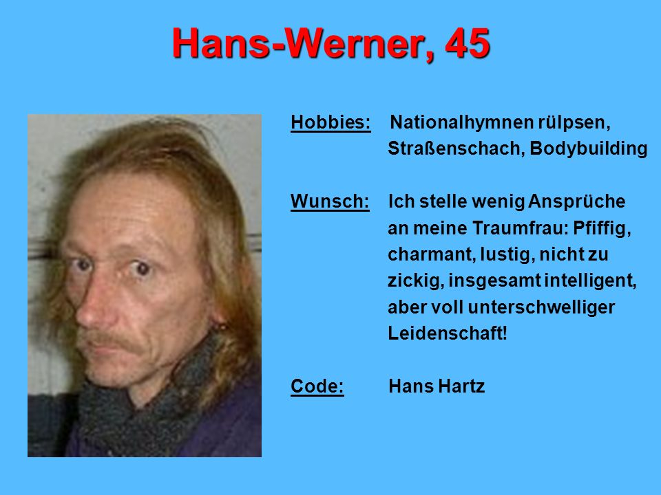 Hans-Werner, 45 Hobbies: Nationalhymnen rülpsen,