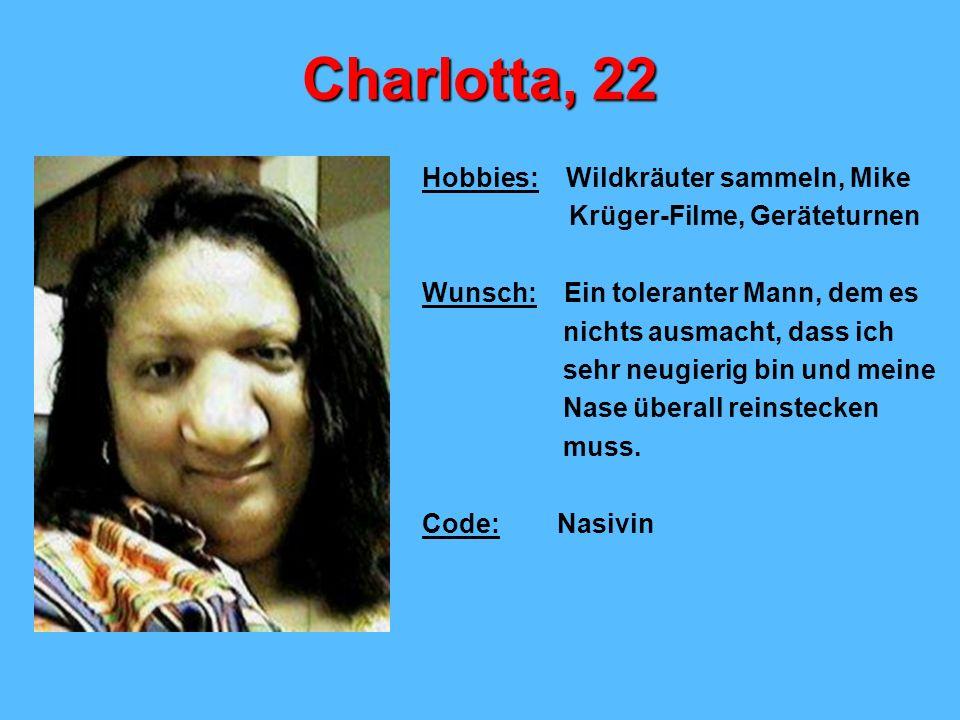 Charlotta, 22 Hobbies: Wildkräuter sammeln, Mike