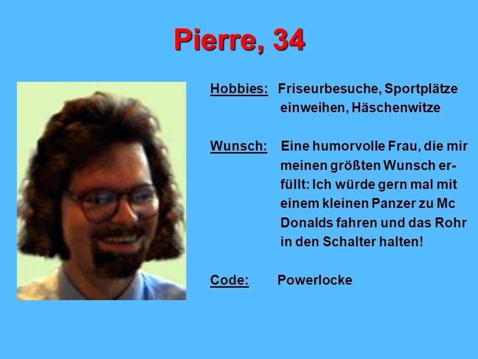 Pierre, 34 Hobbies: Friseurbesuche, Sportplätze