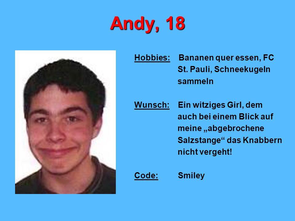 Andy, 18 Hobbies: Bananen quer essen, FC St. Pauli, Schneekugeln
